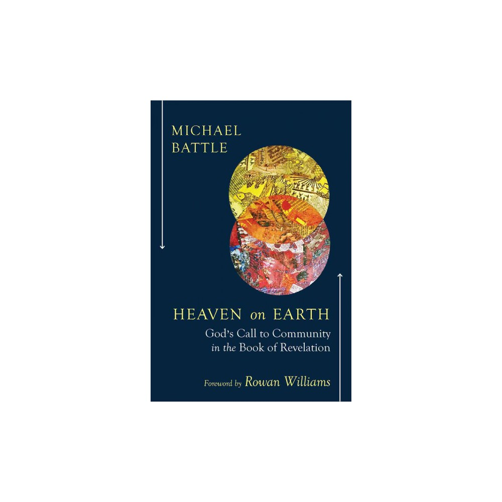 Heaven on Earth : God's Call to Community in the Book of Revelation (Paperback) (Michael Battle)