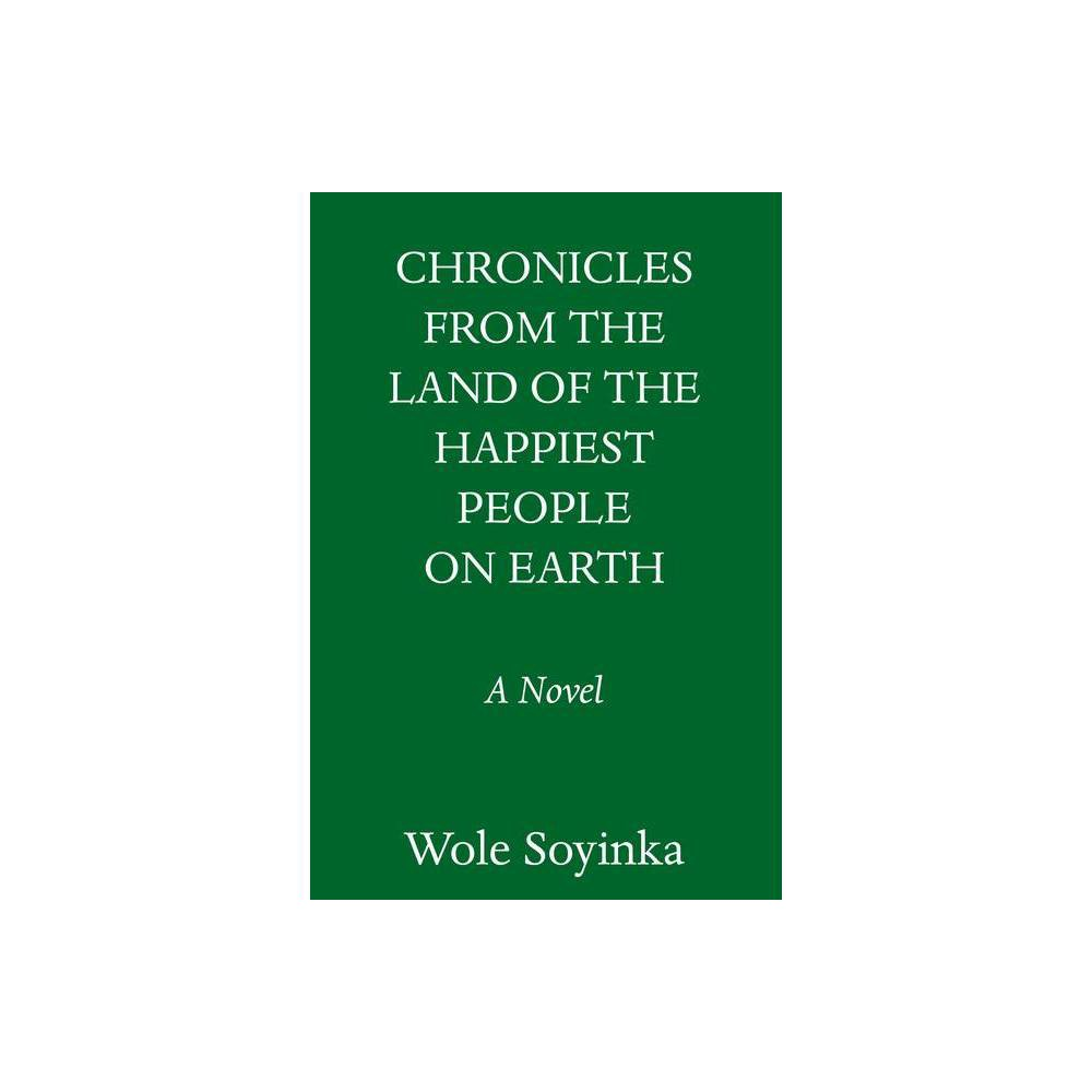 Chronicles From The Land Of The Happiest People On Earth By Wole Soyinka Hardcover