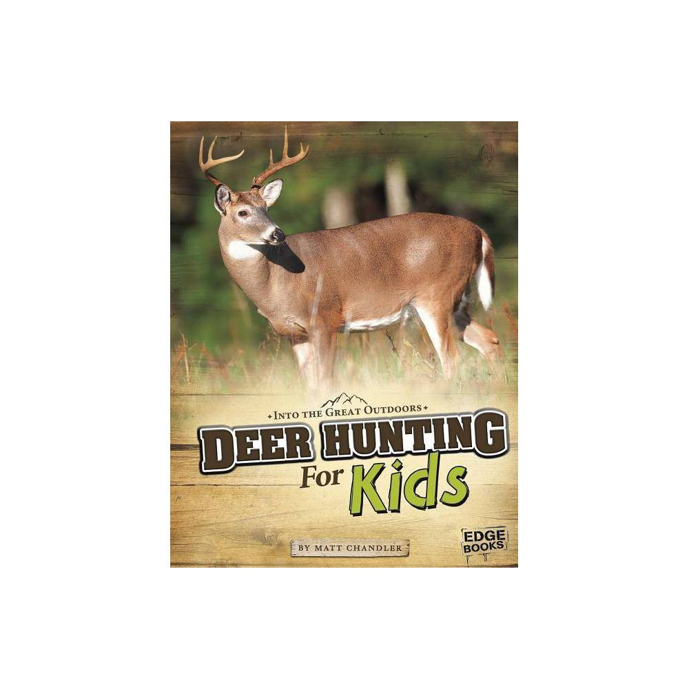 Deer Hunting For Kids Into The Great Outdoors By Matt Chandler Paperback
