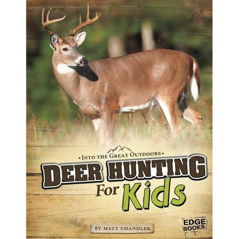 Deer Hunting for Kids - (Into the Great Outdoors) by  Matt Chandler (Hardcover) - image 1 of 1
