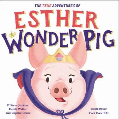 True Adventures of Esther the Wonder Pig - by Steve Jenkins & Derek Walter & Caprice Crane (School And