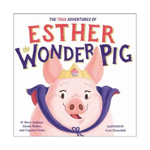 True Adventures Of Esther The Wonder Pig By Steve Jenkins Derek Walter Caprice Crane School And Target