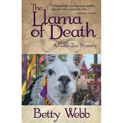 The Llama of Death - (Gunn Zoo Mysteries (Paperback)) by  Betty Webb (Paperback) - image 1 of 1