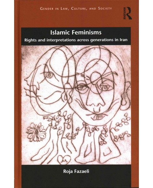 Islamic Feminisms : Rights and Interpretations Across Generations in Iran (Hardcover) (Roja Fazaeli) - image 1 of 1