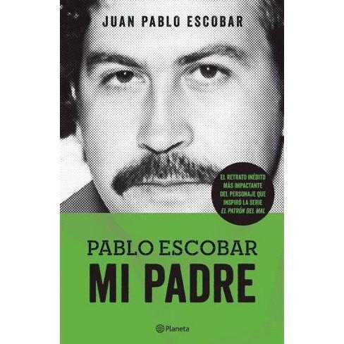 Pablo Escobar. Mi Padre - by  Juan Pablo Escobar (Paperback) - image 1 of 1