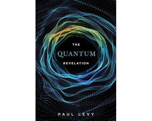 Quantum Revelation : A Radical Synthesis of Science and Spirituality -  by Paul Levy (Paperback) - image 1 of 1