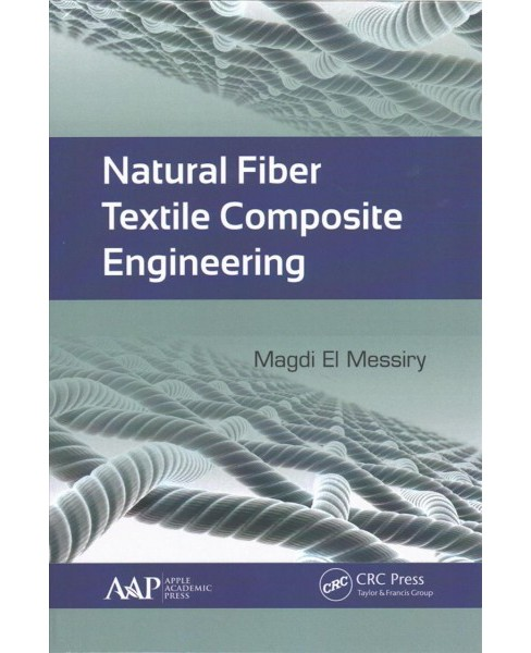 Natural Fiber Textile Composite Engineering (Hardcover) (Ph.D. Magdi El Messiry) - image 1 of 1