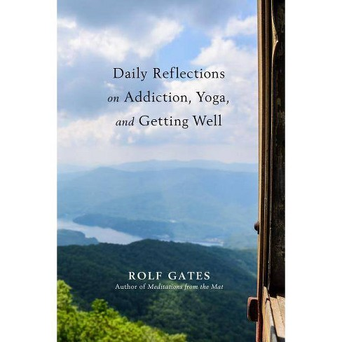 Daily Reflections on Addiction, Yoga, and Getting Well - by  Rolf Gates (Paperback) - image 1 of 1