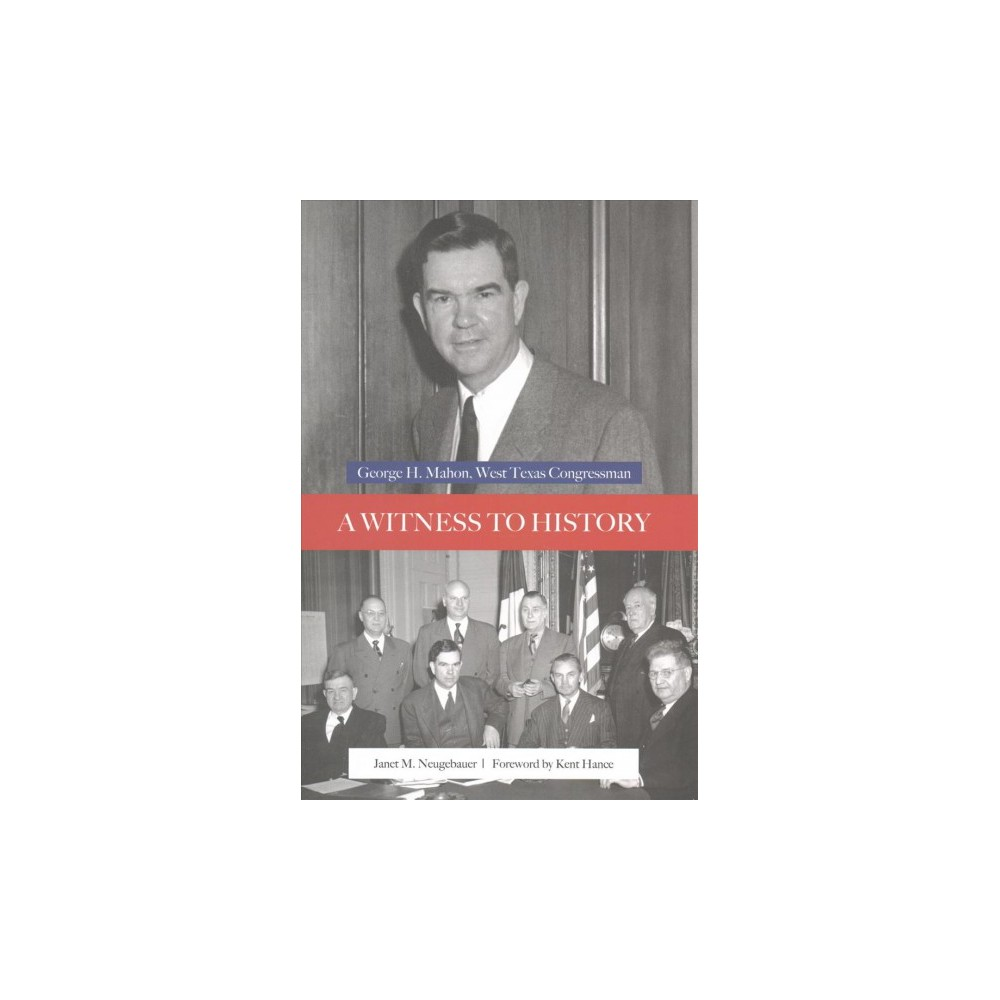 Witness to History : George H. Mahon, West Texas Congressman (Hardcover) (Janet M. Neugebauer)