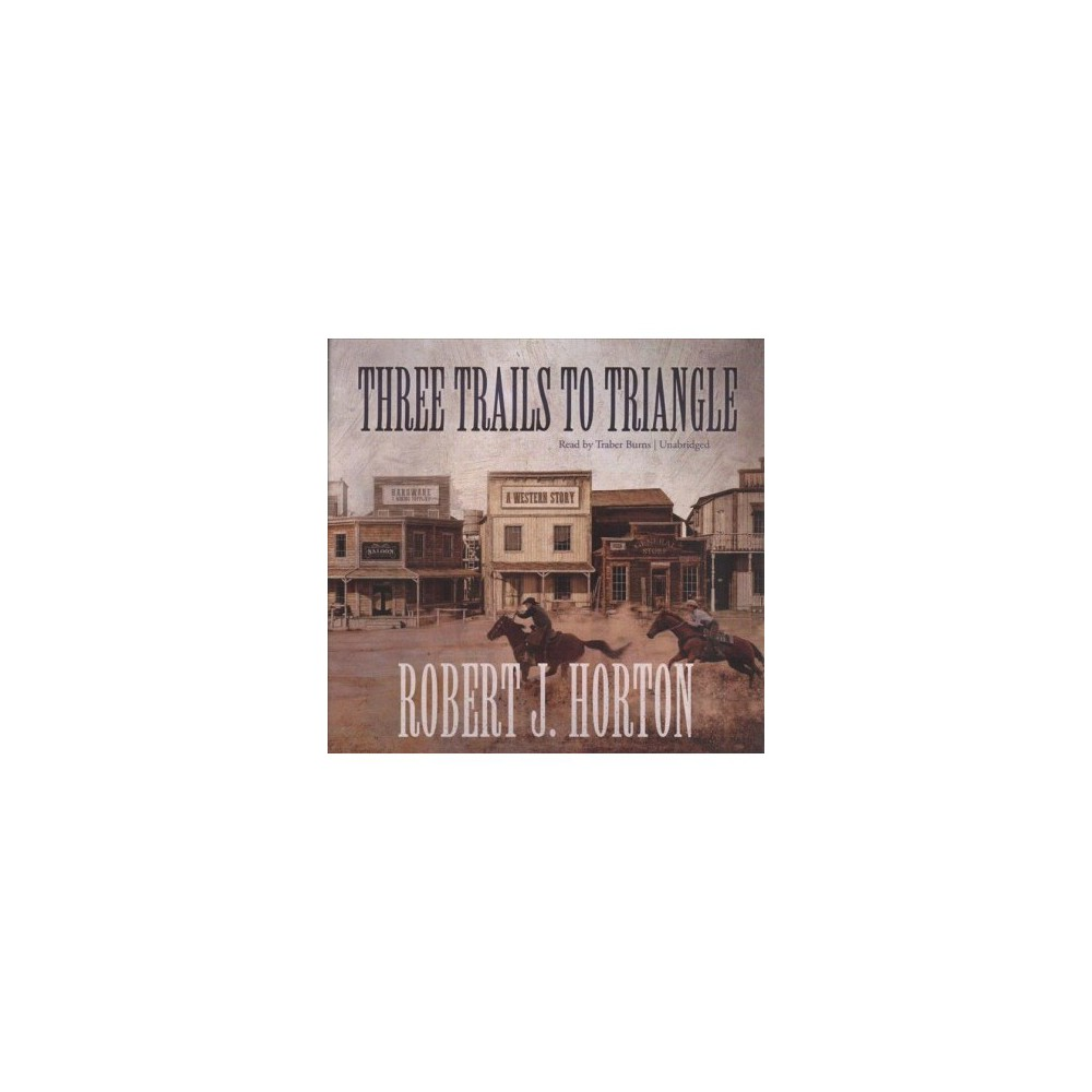 Three Trails to Triangle : A Western Story - Unabridged by Robert J. Horton (CD/Spoken Word)