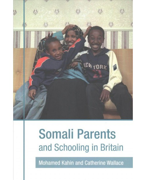 Somali Parents and Schooling in Britain (Paperback) (Mohamed H. Kahin & Catherine Wallace) - image 1 of 1