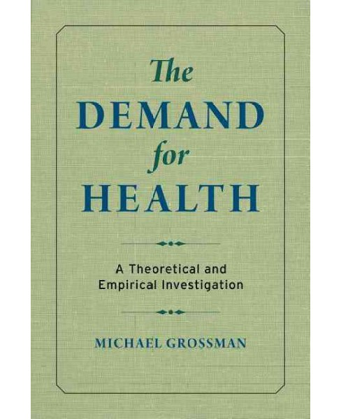 Demand for Health : A Theoretical and Empirical Investigation (Paperback) (Michael Grossman) - image 1 of 1