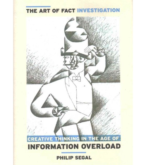 Art of Fact Investigation : Creative Thinking in the Age of Information Overload (Hardcover) (Philip - image 1 of 1
