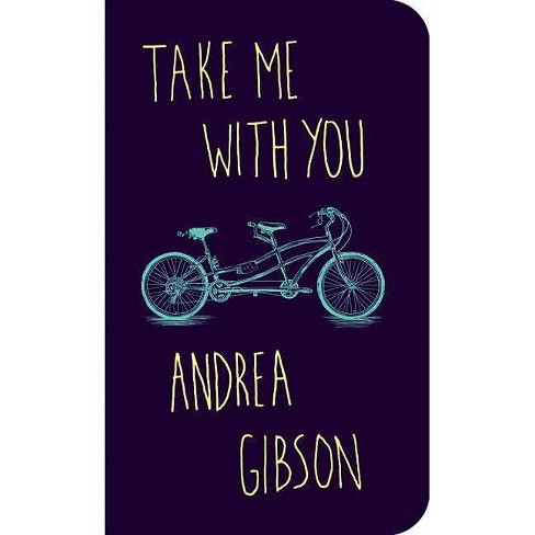 Take Me With You -  by Andrea Gibson (Paperback) - image 1 of 1
