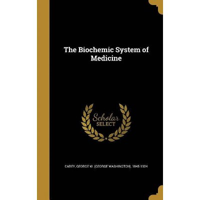 The Biochemic System of Medicine - (Hardcover)