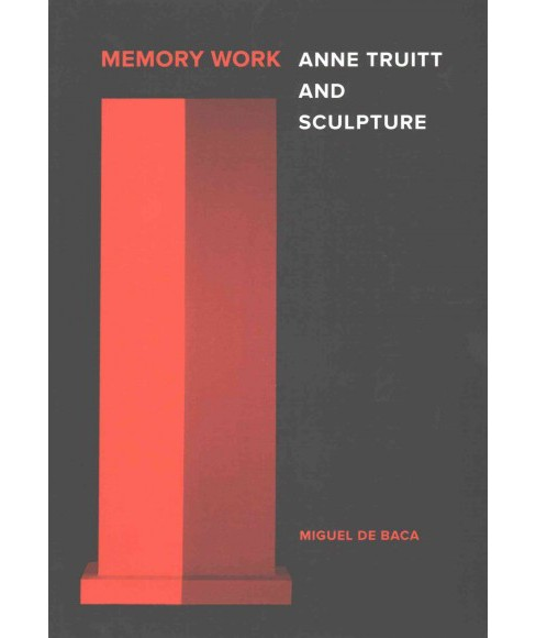 Memory Work : Anne Truitt and Sculpture (Hardcover) (Miguel De Baca) - image 1 of 1