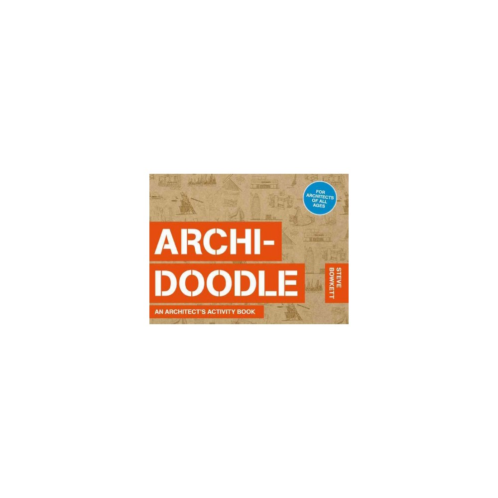 Archidoodle : An Architect's Activity Book - by Steve Bowkett (Paperback)