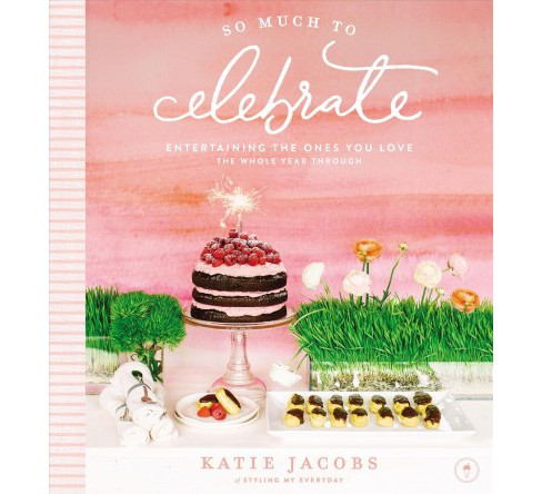 So Much to Celebrate : Entertaining the Ones You Love the Whole Year Through -  (Hardcover) - image 1 of 1