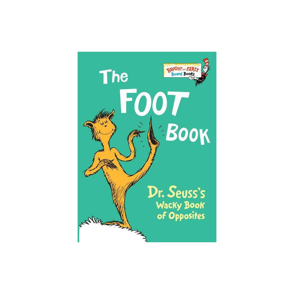 The Foot Book: Dr. Seusss Wacky Book of Opposites (Bright and Early Books) - by Dr. Seuss (Board Book) Reviews