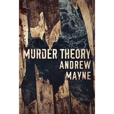 Murder Theory - (Naturalist) by  Andrew Mayne (Paperback)
