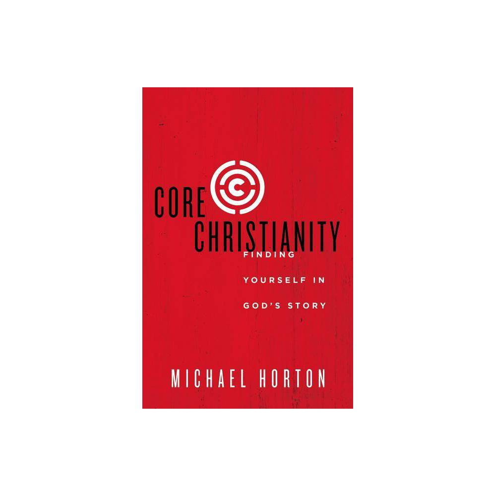 Core Christianity By Michael Horton Paperback