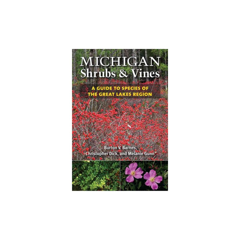 Michigan Shrubs & Vines : A Guide to Species of the Great Lakes Region (Paperback) (Burton V. Barnes &
