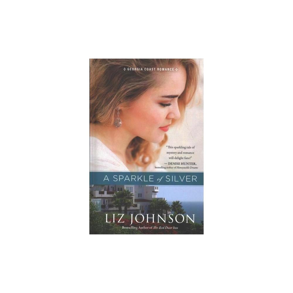 Sparkle of Silver - (Georgia Coast Romance) by Liz Johnson (Hardcover)