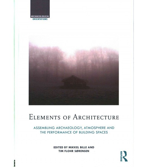 Elements of Architecture : Assembling Archaeology, Atmosphere and the Performance of Building Spaces - image 1 of 1