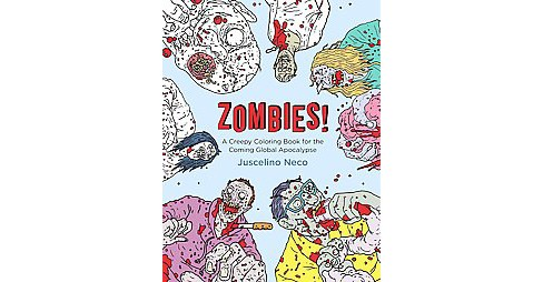 Zombie : A Creepy Coloring Book for the Coming Global Apocalypse (Paperback) (Juscelino Neco) - image 1 of 1