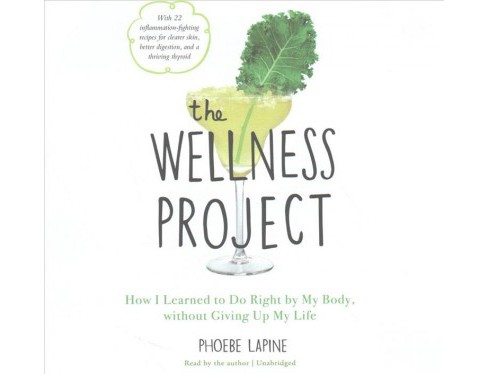 Wellness Project : How I Learned to Do Right by My Body, Without Giving Up My Life: Library Edition - image 1 of 1