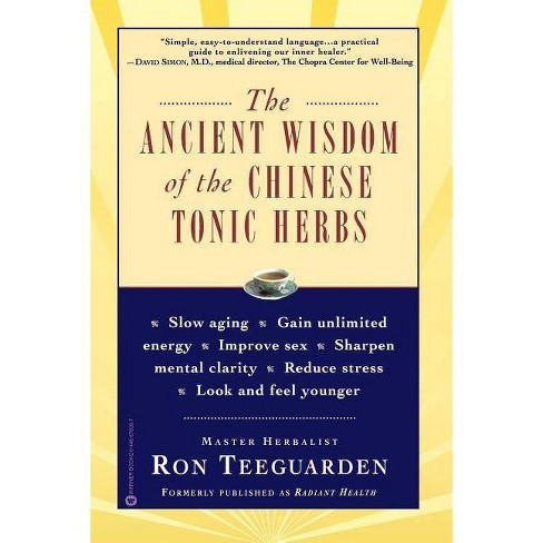 The Ancient Wisdom of the Chinese Tonic Herbs - by  Ron Teeguarden (Paperback) - image 1 of 1