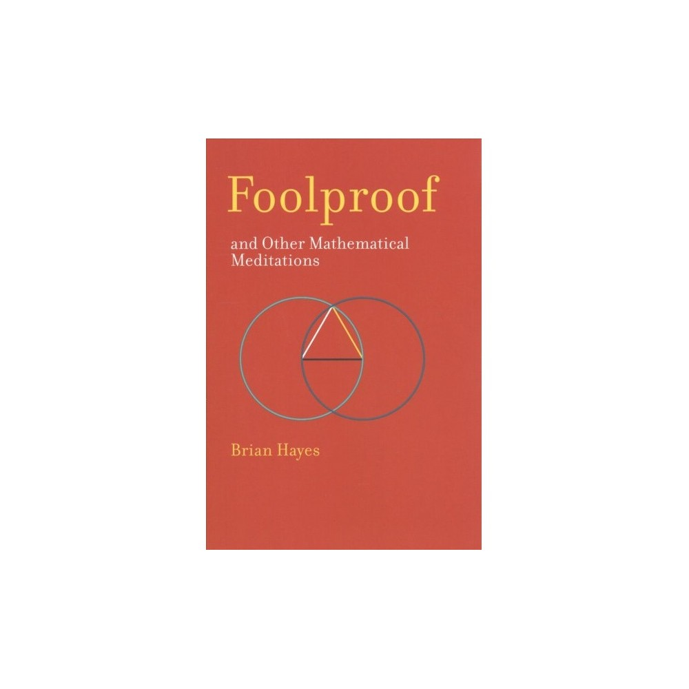 Foolproof, and Other Mathematical Meditations - Reprint by Brian Hayes (Paperback)