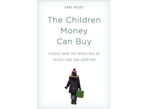 Children Money Can Buy : Stories from the Frontlines of Foster Care and Adoption -  (Hardcover) - image 1 of 1