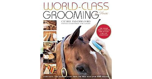 World-Class Grooming for Horses : The English Rider's Complete Guide to Daily Care and Competition - image 1 of 1