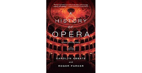 History of Opera (Reprint) (Paperback) (Carolyn Abbate & Roger Parker) - image 1 of 1