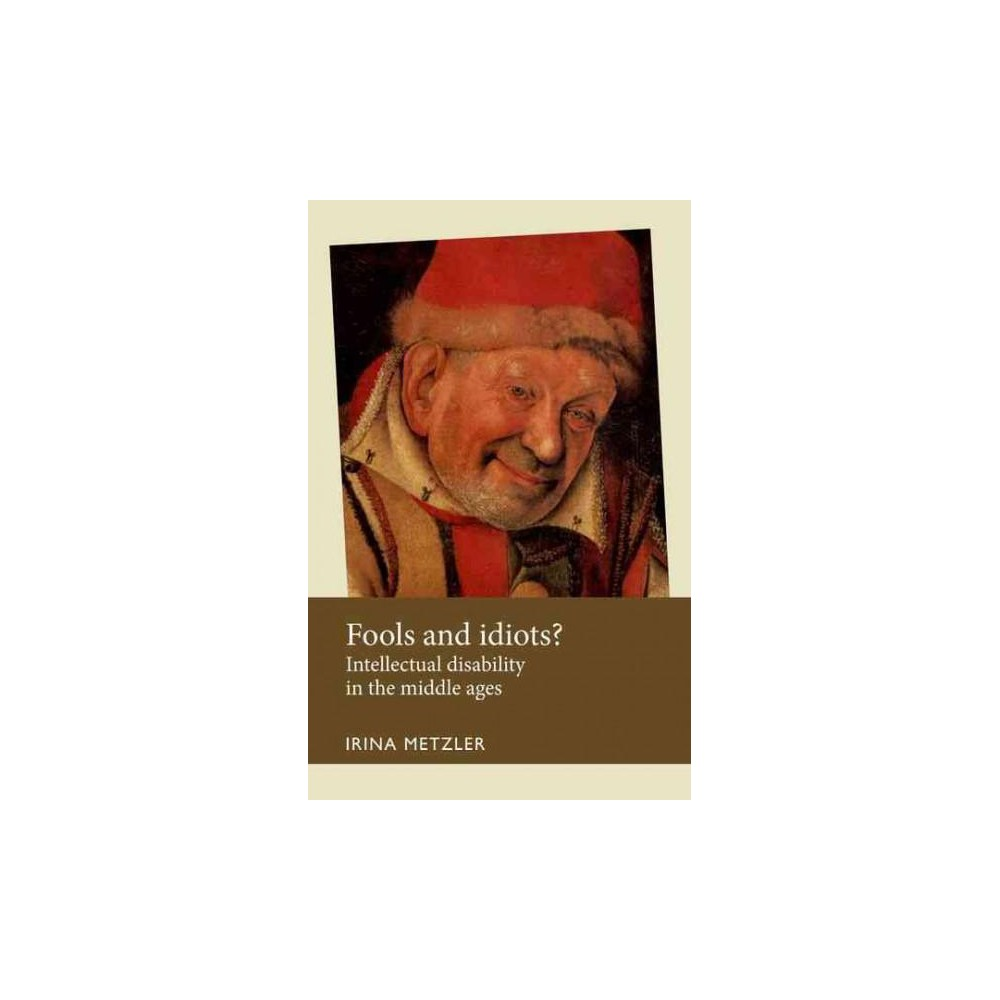 Fools and Idiots? : Intellectual Disability in the Middle Ages (Hardcover) (Irina Metzler)