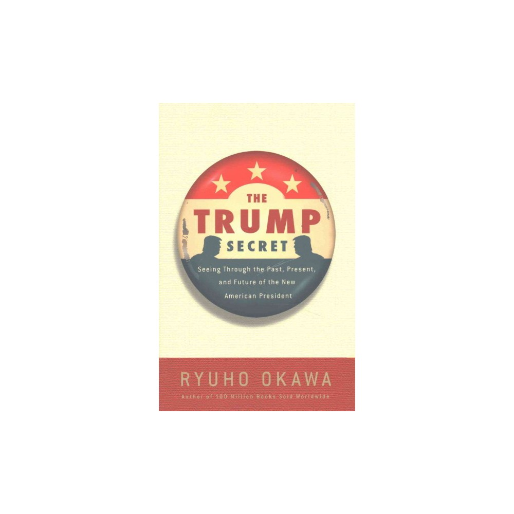 Trump Secret : Seeing Through the Past, Present, and Future of the New American President (Paperback)