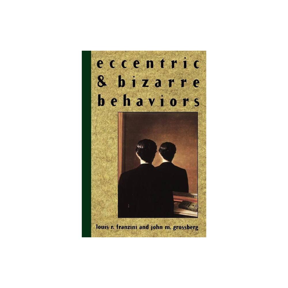 Eccentric And Bizarre Behaviors By Louis R Franzini John M Grossberg Paperback