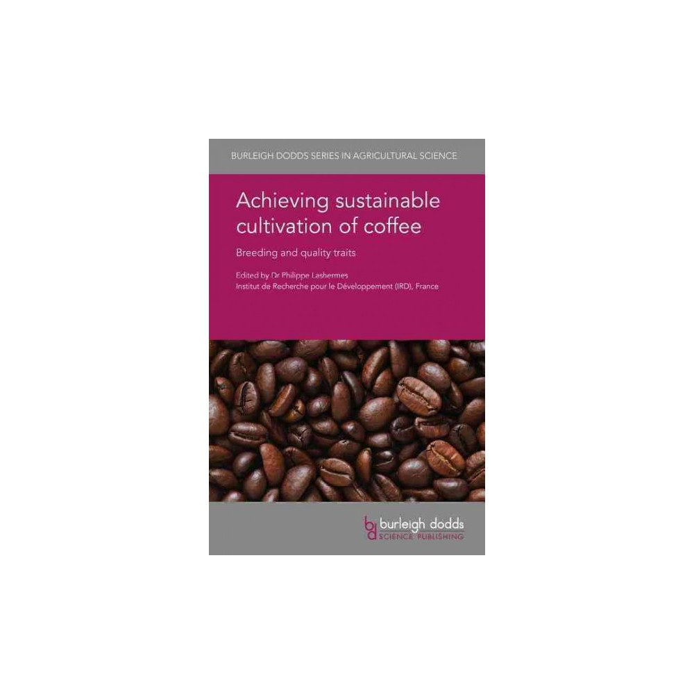 Achieving Sustainable Cultivation of Coffee : Breeding and Quality Traits - (Hardcover)
