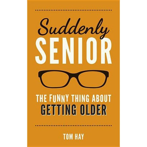 Suddenly Senior - by  Tom Hay (Hardcover) - image 1 of 1