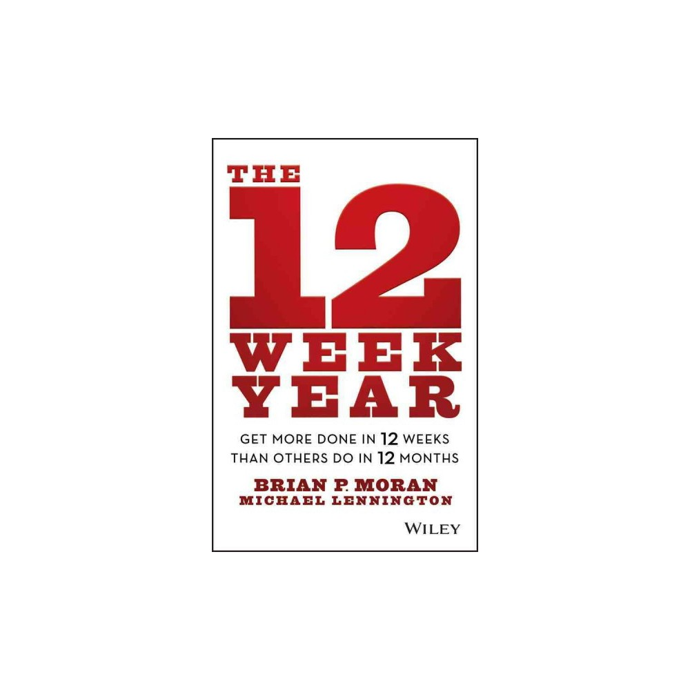12 Week Year : Get More Done in 12 Weeks Than Others Do in 12 Months - (Hardcover)