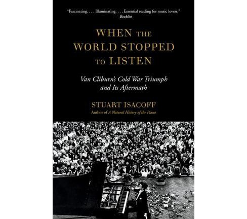 When the World Stopped to Listen : Van Cliburn's Cold War Triumph, and Its Aftermath - Reprint by Stuart - image 1 of 1