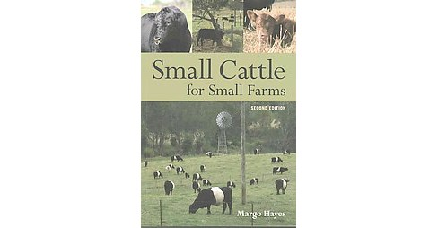 Small Cattle for Small Farms (Paperback) (Margo Hayes) - image 1 of 1