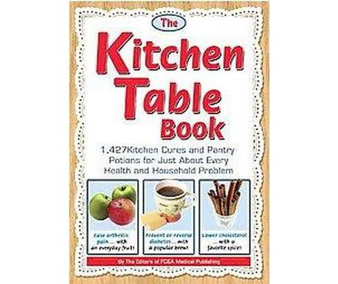 Kitchen Table Book : 1,427 Kitchen Cures and Pantry Potions for Just About Every Health and Household - image 1 of 1
