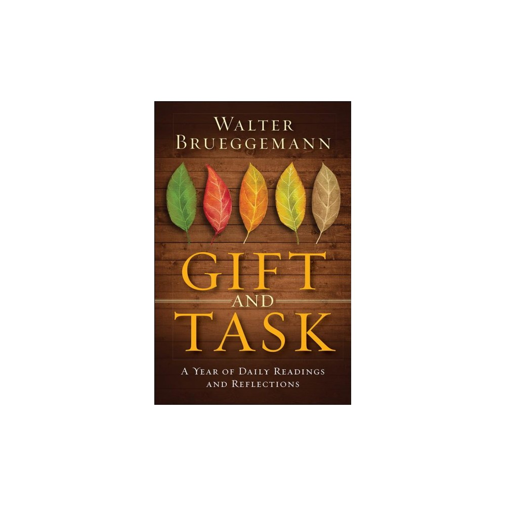 Gift and Task : A Year of Daily Readings and Reflections - by Walter Brueggemann (Hardcover)