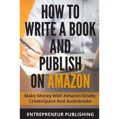 How to Write a Book and Publish on Amazon - by Entrepreneur Publishing  (Paperback)