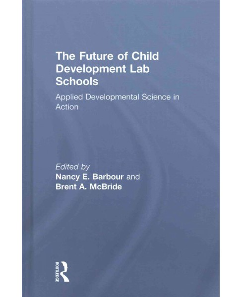 Future of Child Development Lab Schools : Applied Developmental Science in Action (Hardcover) - image 1 of 1