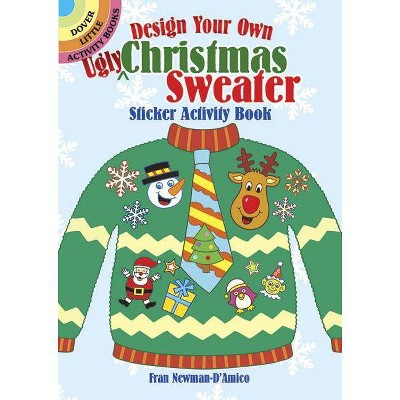 Design Your Own Ugly Christmas Sweater Sticker Activity Book - (Dover Little Activity Books) by  Fran Newman-D'Amico (Paperback)