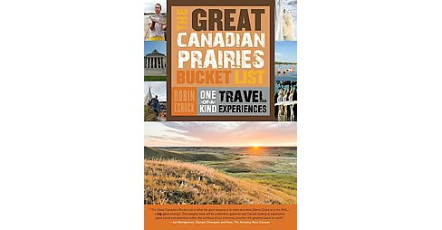 Great Canadian Prairies Bucket List : One-of-a-Kind Travel Experiences (Paperback) (Robin Esrock) - image 1 of 1