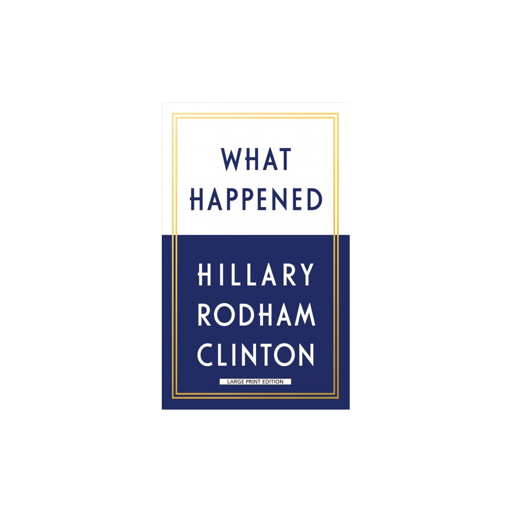 What Happened - Large Print by Hillary Rodham Clinton (Hardcover) What Happened - Large Print by Hillary Rodham Clinton (Hardcover)
